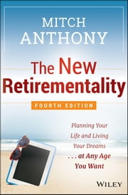 The New Retirementality - Planning Your Life and Living Your Dreams...at Any Age You Want ebook by Mitch Anthony