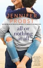 All or Nothing at All ebook by Jennifer Probst