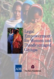 Legal Empowerment for Women and Disadvantaged Groups ebook by Asian Development Bank