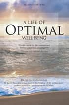 A Life of Optimal Well-Being Second Edition ebook by Dr. Jacob Allen Shipon