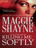 Killing Me Softly ebook by Maggie Shayne