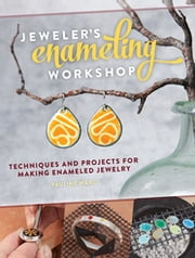Jeweler's Enameling Workshop - Techniques and Projects for Making Enameled Jewelry ebook by Pauline Warg