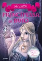 Principessa del Buio ebook by Tea Stilton