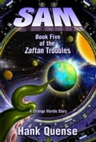 Sam: Book 5 of the Zaftan Troubles ebook by Hank Quense