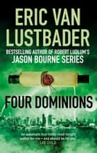 Four Dominions - The latest blockbuster thriller in the Testament series ebook by Eric Van Lustbader