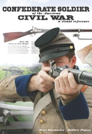 Confederate Soldier of the American Civil War: A Visual Reference ebook by Denis Hambucken,Chris Benedetto