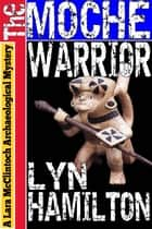 The Moche Warrior ebook by Lyn Hamilton