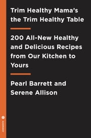 Trim Healthy Mama's the Trim Healthy Table - 200 All-New Healthy and Delicious Recipes from Our Kitchen to Yours ebook by Pearl Barrett, Serene Allison