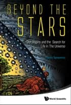 Beyond The Stars: Our Origins And The Search For Life In The Universe ebook by Paolo Saraceno, David L Goodstein