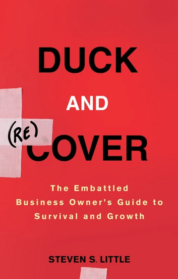 Duck and Recover - The Embattled Business Owner's Guide to Survival and Growth ebook by Steven S. Little