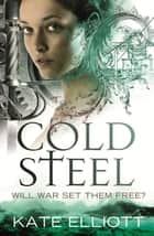 Cold Steel - Spiritwalker: Book Three eBook by Kate Elliott