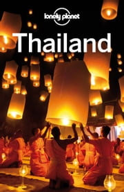 Lonely Planet Thailand ebook by Lonely Planet,Mark Beales,Tim Bewer,Joe Bindloss,Austin Bush,David Eimer,Bruce Evans,Damian Harper,Isabella Noble