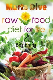 Transfer to the Raw Food Diet for Life: Easily a Without any Harm to Health (New Beginning) - Lose Belly Fat, How to Lose Weight Fast, Vegan Recipes, Weight Loss Motivation ebook by Marta Dive