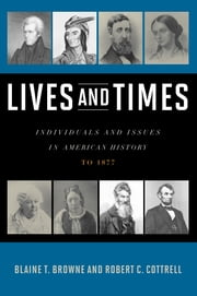 Lives and Times - Individuals and Issues in American History: To 1877 ebook by Blaine T. Browne,Robert C. Cottrell