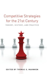 Competitive Strategies for the 21st Century - Theory, History, and Practice ebook by Thomas G. Mahnken