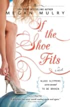 If the Shoe Fits eBook by Megan Mulry