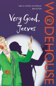 Very Good, Jeeves - (Jeeves & Wooster) ebook by P G Wodehouse