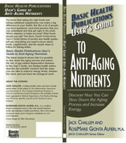 User's Guide to Anti-Aging Nutrients ebook by Jack Challem,RoseMarie Gionta Alfieri