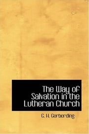 The Way Of Salvation In The Lutheran Church ebook by G. H. Gerberding