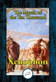 The March of the Ten Thousand - Being A Translation of The Anabasis ebook by Xenophon