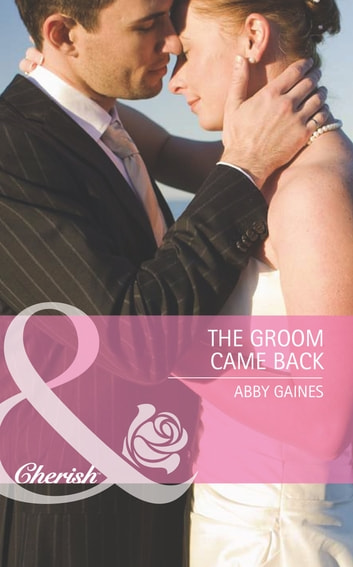 The Groom Came Back (Mills & Boon Cherish) (Marriage of Inconvenience, Book 14) ebook by Abby Gaines