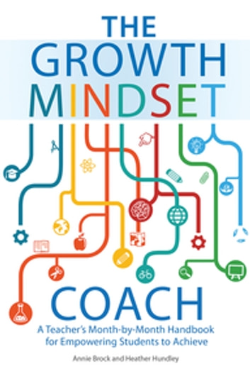The Growth Mindset Coach - A Teacher's Month-by-Month Handbook for Empowering Students to Achieve ebook by Annie Brock,Heather Hundley