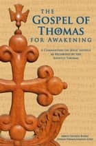 The Gospel of Thomas for Awakening: A Commentary on Jesus' Sayings as Recorded by the Apostle Thomas ebook by Abbot George Burke (Swami Nirmalananda Giri)