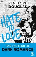 Hate to love - un roman New Adult totalement addictif, par l'auteur de Dark Romance ebook by Penelope Douglas