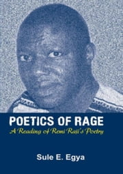 Poetics of Rage: A Reading of Remi Raji¿s Poetry ebook by Egya, E.