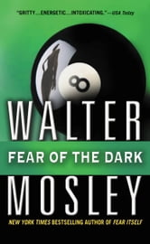 Fear of the Dark - A Novel ebook by Walter Mosley