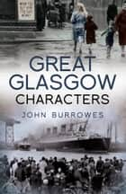 Great Glasgow Characters ebook by John Burrowes