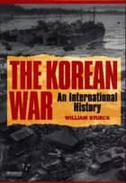 The Korean War - An International History ebook by William Stueck