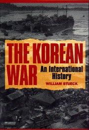 The Korean War: An International History - An International History ebook by William Stueck