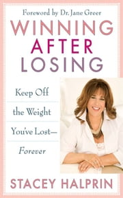 Winning After Losing - Keep Off the Weight You've Lost--Forever ebook by Stacey Halprin,Jane Greer