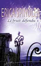 Le fruit défendu ebook by Erica Spindler