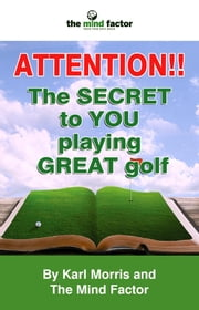 Attention!! the Secret to You Playing Great Golf ebook by Morris, Karl