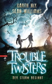 Troubletwisters - Der Sturm beginnt - Band 1 eBook by Garth R. Nix, Sean Williams, Anne Brauner