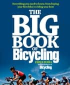 The Big Book of Bicycling - Everything You Need to Know, From Buying Your First Bike to Riding Your Best ebook by Emily Furia, Editors of Bicycling Magazine