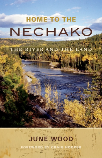 Home to the Nechako - The River and the Land ebook by June Wood