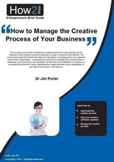 How to Manage the Creative Process of Your Business ebook by Dr Jim Porter