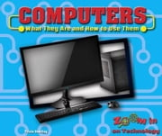 Computers: What They Are and How to Use Them ebook by Yearling, Tricia