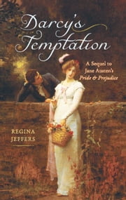 Darcy's Temptation - A Sequel to Jane Austen's Pride and Prejudice ebook by Regina Jeffers