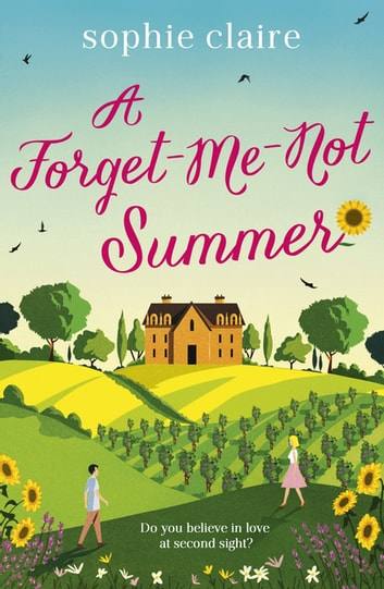 A Forget-Me-Not Summer - perfect feel-good romantic escapism! ebook by Sophie Claire