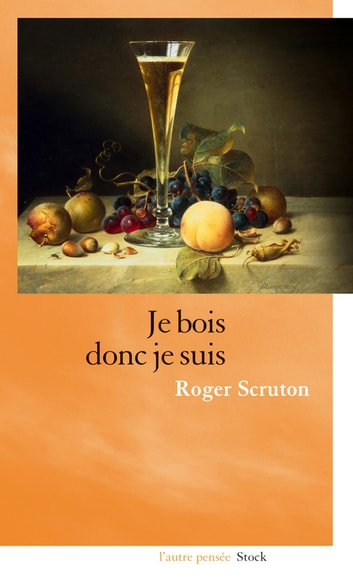 Je bois donc je suis eBook by Roger Scruton
