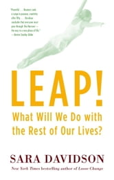 Leap! - What Will We Do with the Rest of Our Lives? ebook by Sara Davidson