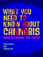 What You Need to Know About Cannabis - Understanding the Facts eBook by David Emmett, Graeme Nice