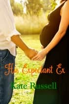 His Expectant Ex (Sweethearts of Sumner County, #8) ebook by Kate Russell