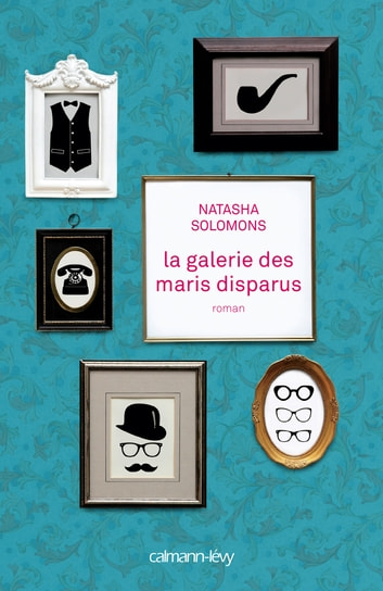 La Galerie des maris disparus ebook by Natasha Solomons