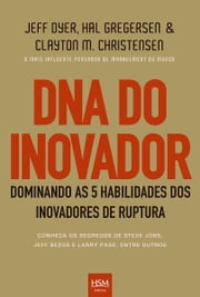 DNA do inovador - Dominando as 5 habilidades dos inovadores de ruptura ebook by Jeff Dyer,Hal Gregersen,Clayton M. Christensen