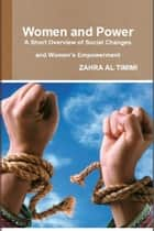Women and Power: A Short Overview of Social Changes and Women's Empowerment ebook by Zahra Al Timimi
